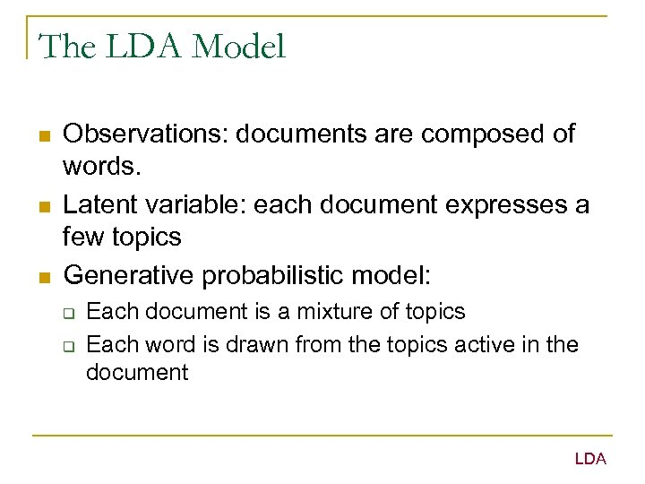 The LDA Model n n n Observations: documents are composed of words. Latent variable: