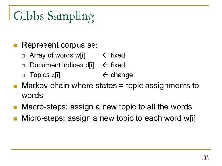 Gibbs Sampling n Represent corpus as: q q q n n n Array of