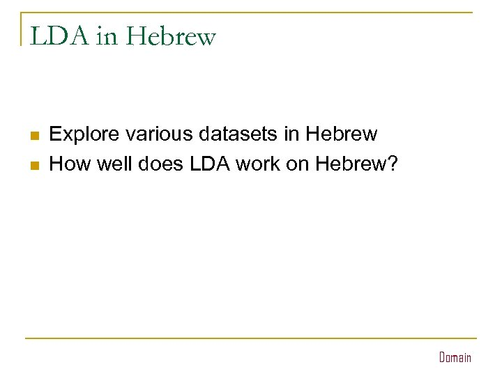 LDA in Hebrew n n Explore various datasets in Hebrew How well does LDA