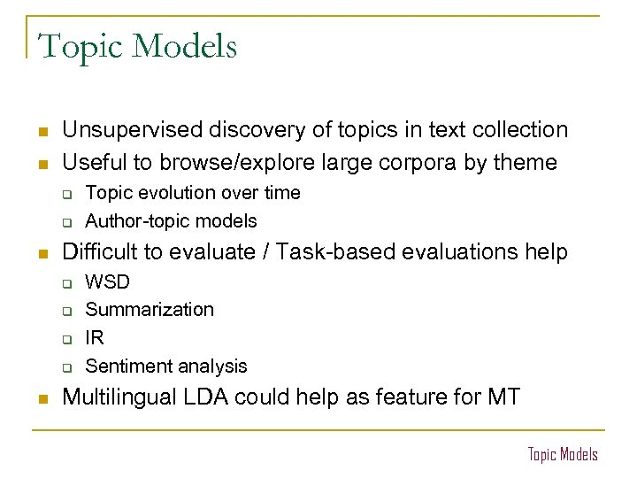 Topic Models n n Unsupervised discovery of topics in text collection Useful to browse/explore