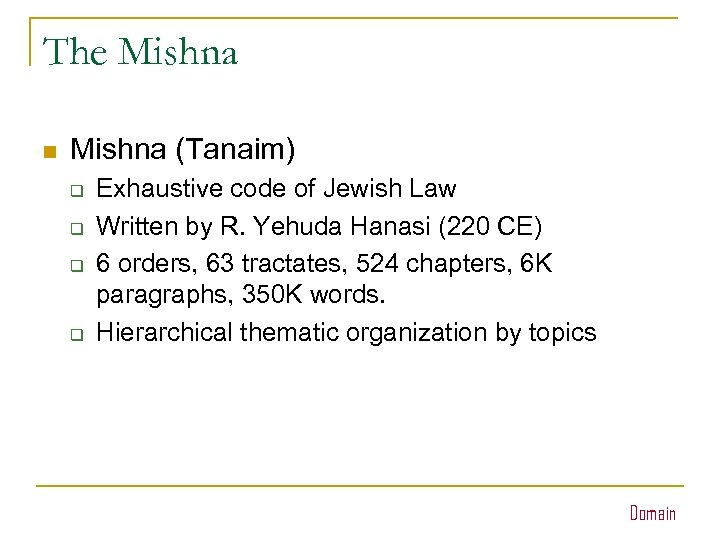 The Mishna n Mishna (Tanaim) q q Exhaustive code of Jewish Law Written by