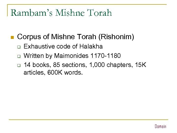 Rambam's Mishne Torah n Corpus of Mishne Torah (Rishonim) q q q Exhaustive code