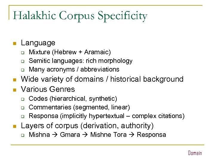 Halakhic Corpus Specificity n Language q q q n n Wide variety of domains