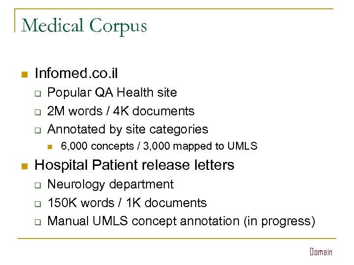 Medical Corpus n Infomed. co. il q q q Popular QA Health site 2