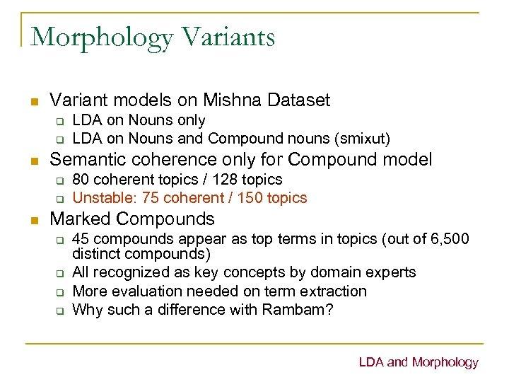 Morphology Variants n Variant models on Mishna Dataset q q n Semantic coherence only