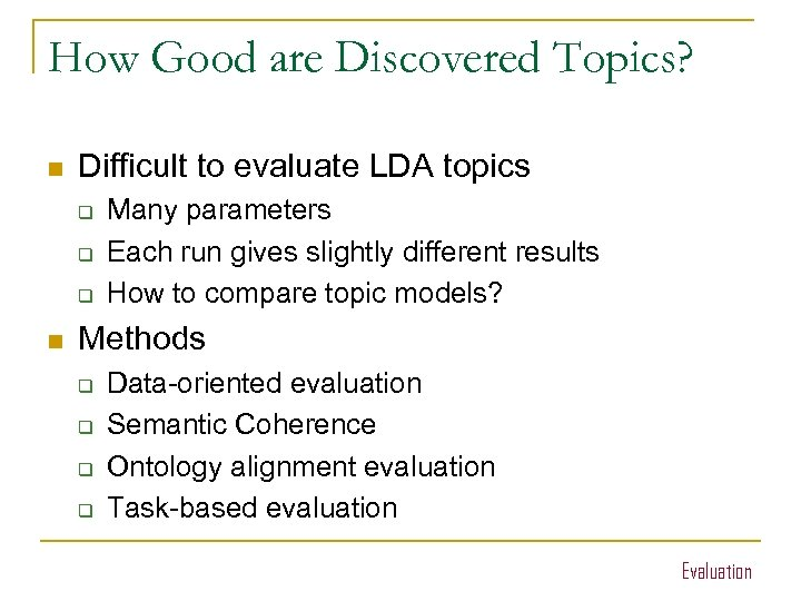 How Good are Discovered Topics? n Difficult to evaluate LDA topics q q q
