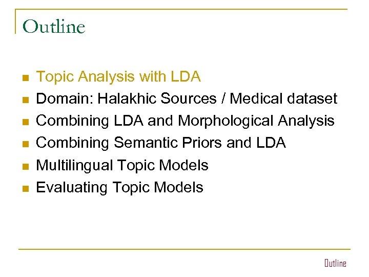 Outline n n n Topic Analysis with LDA Domain: Halakhic Sources / Medical dataset