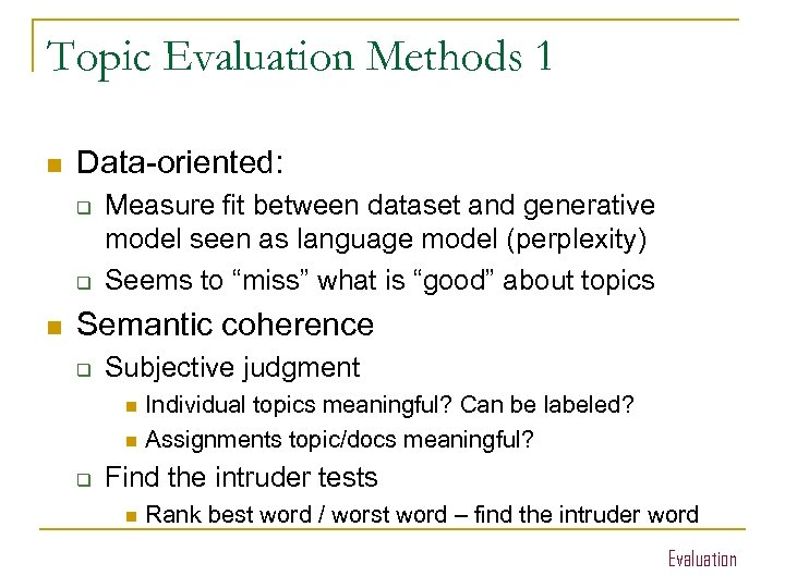 Topic Evaluation Methods 1 n Data-oriented: q q n Measure fit between dataset and