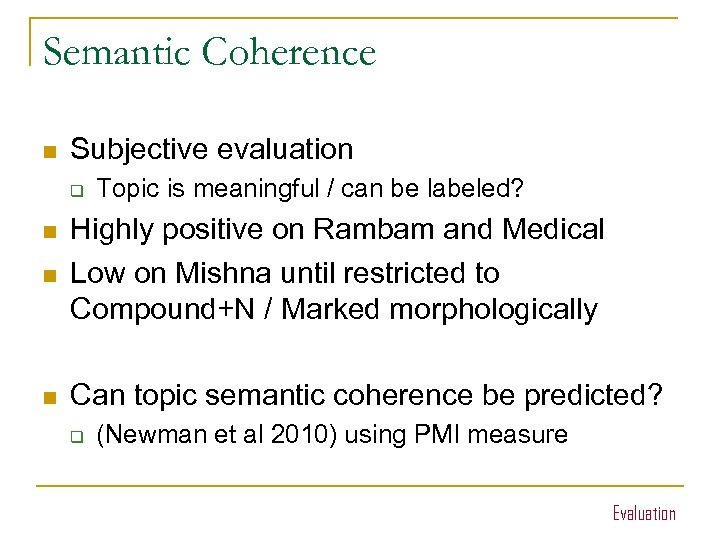 Semantic Coherence n Subjective evaluation q Topic is meaningful / can be labeled? n