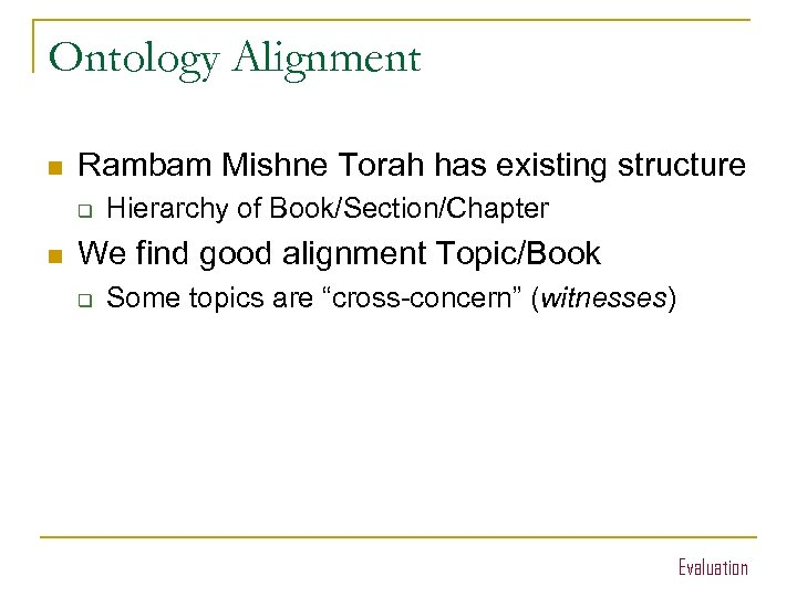Ontology Alignment n Rambam Mishne Torah has existing structure q n Hierarchy of Book/Section/Chapter