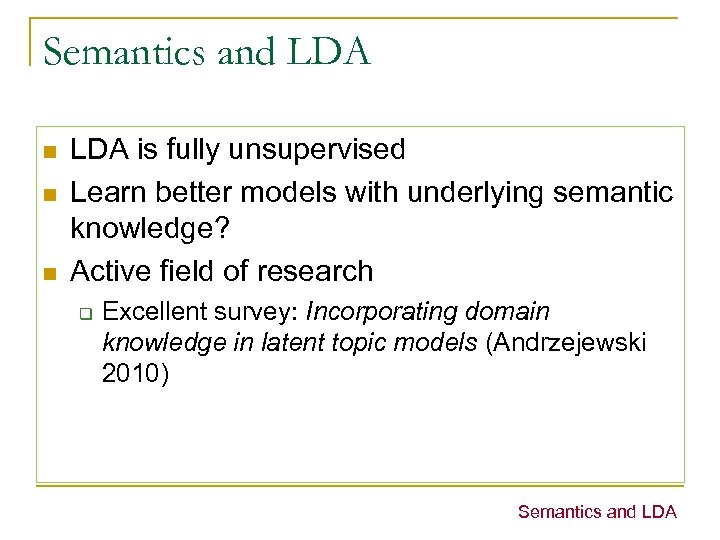 Semantics and LDA n n n LDA is fully unsupervised Learn better models with