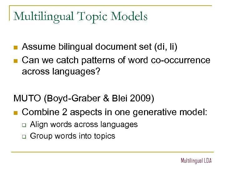 Multilingual Topic Models n n Assume bilingual document set (di, li) Can we catch