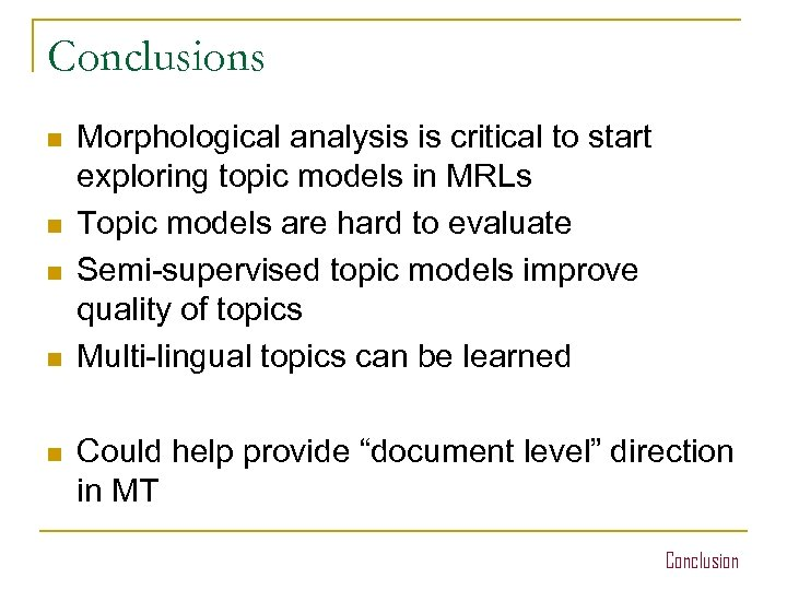 Conclusions n n n Morphological analysis is critical to start exploring topic models in