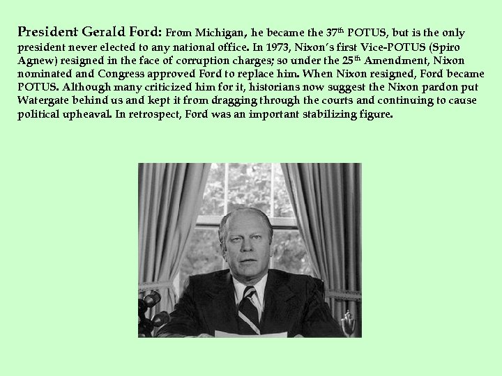 President Gerald Ford: From Michigan, he became the 37 th POTUS, but is the