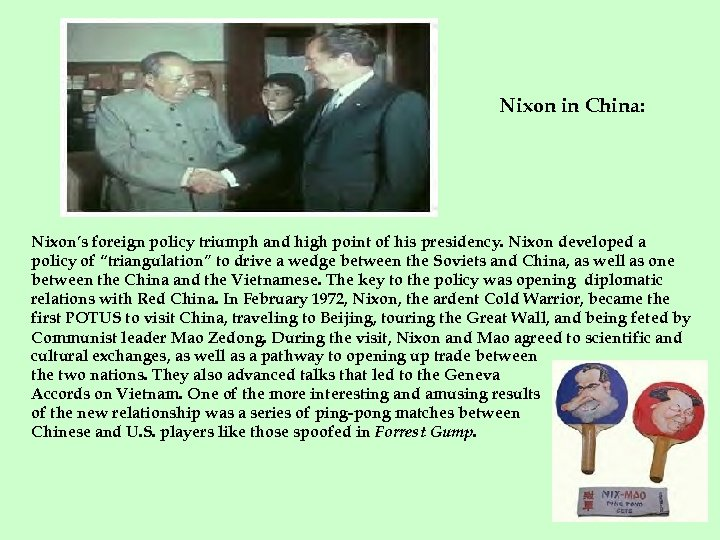Nixon in China: Nixon's foreign policy triumph and high point of his presidency. Nixon
