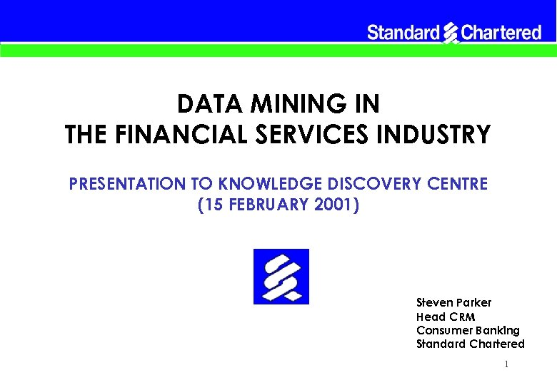 DATA MINING IN THE FINANCIAL SERVICES INDUSTRY PRESENTATION TO KNOWLEDGE DISCOVERY CENTRE (15 FEBRUARY