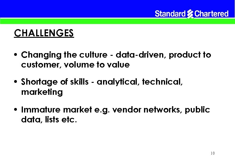 CHALLENGES • Changing the culture - data-driven, product to customer, volume to value •