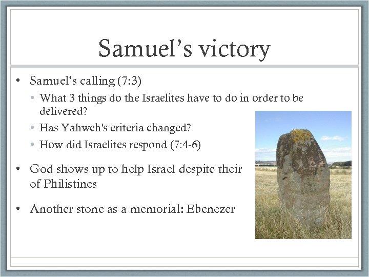 Samuel's victory • Samuel's calling (7: 3) • What 3 things do the Israelites