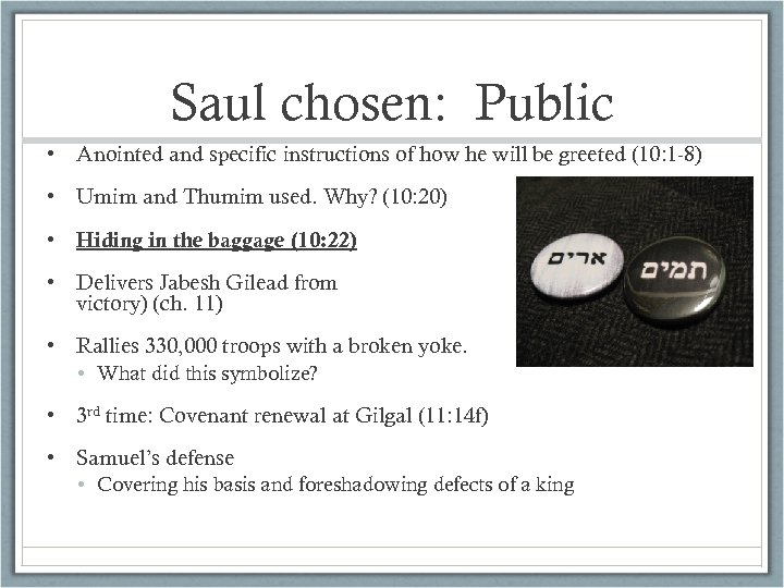 Saul chosen: Public • Anointed and specific instructions of how he will be greeted
