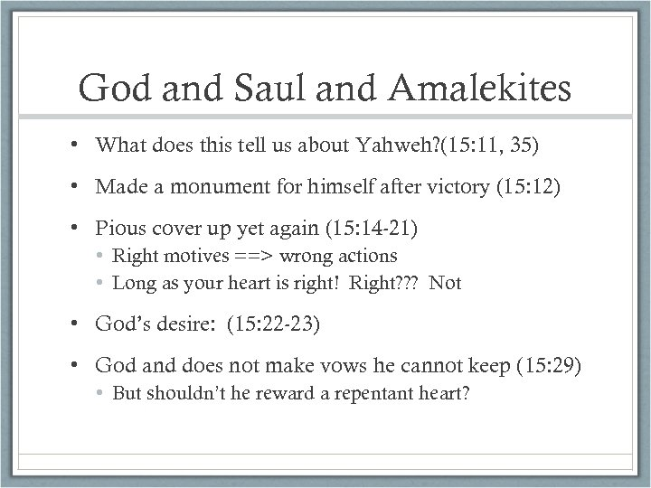 God and Saul and Amalekites • What does this tell us about Yahweh? (15: