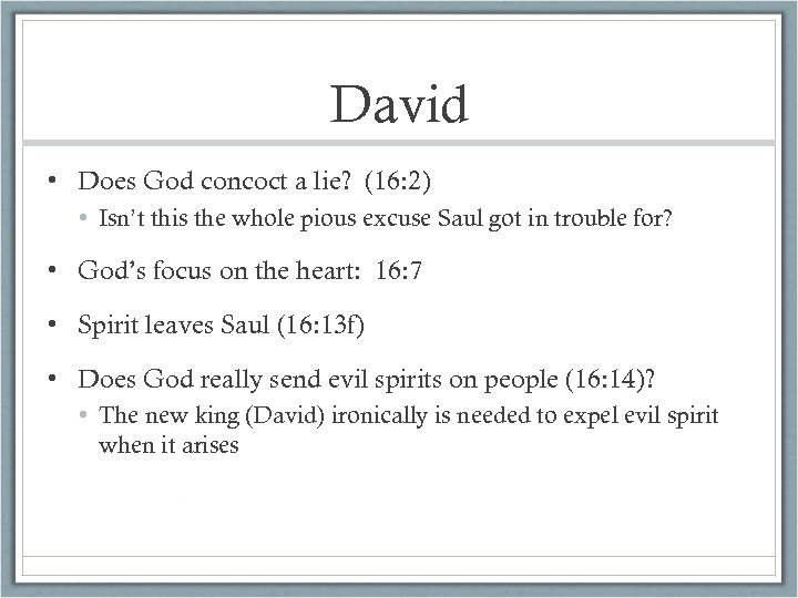 David • Does God concoct a lie? (16: 2) • Isn't this the whole