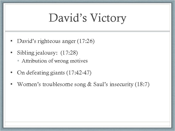 David's Victory • David's righteous anger (17: 26) • Sibling jealousy: (17: 28) •