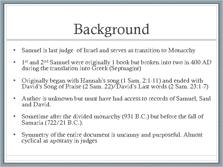 Background • Samuel is last judge of Israel and serves as transition to Monarchy