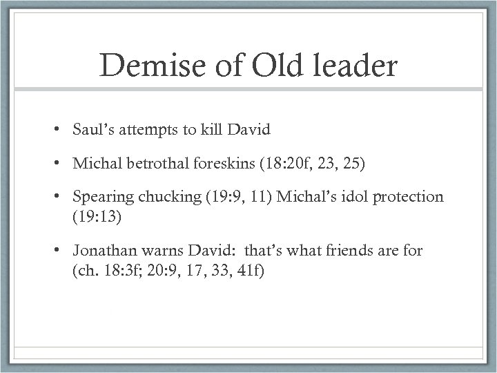 Demise of Old leader • Saul's attempts to kill David • Michal betrothal foreskins