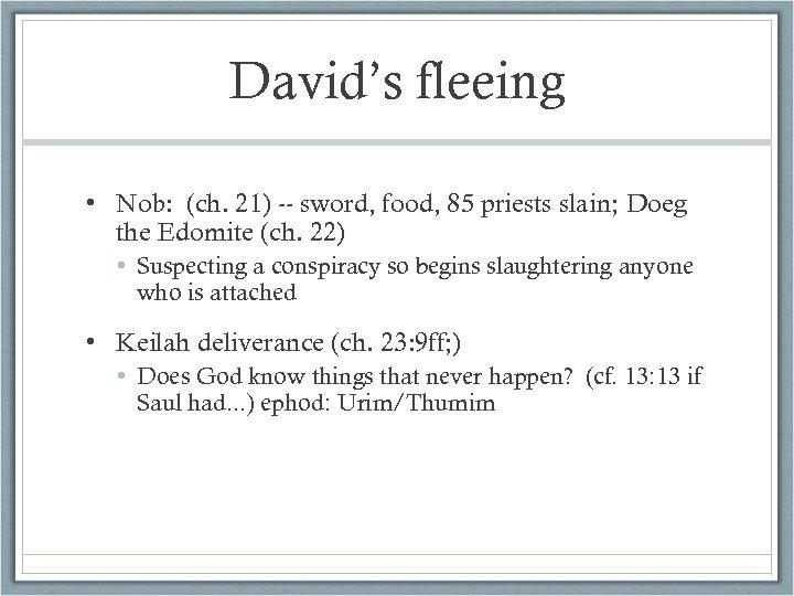 David's fleeing • Nob: (ch. 21) -- sword, food, 85 priests slain; Doeg the