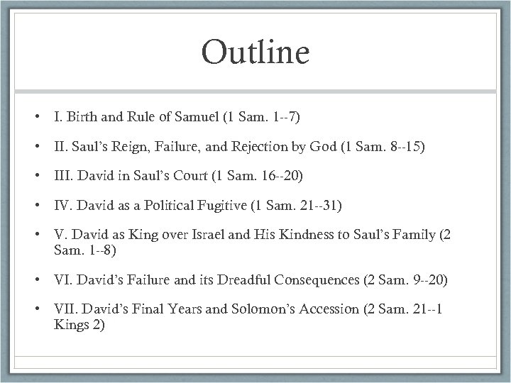 Outline • I. Birth and Rule of Samuel (1 Sam. 1 --7) • II.