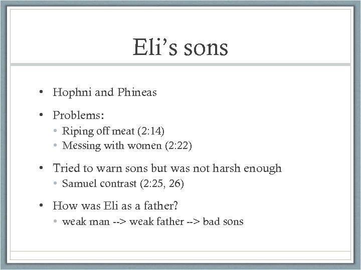 Eli's sons • Hophni and Phineas • Problems: • Riping off meat (2: 14)