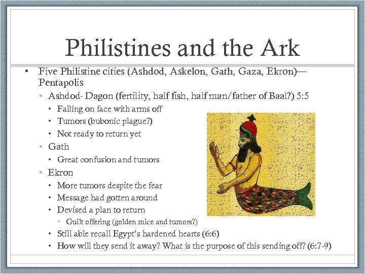 Philistines and the Ark • Five Philistine cities (Ashdod, Askelon, Gath, Gaza, Ekron)— Pentapolis