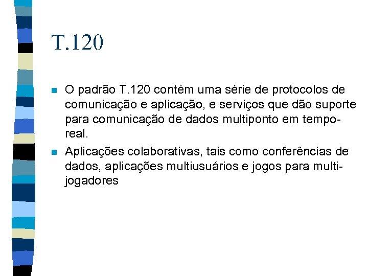 T. 120 n n O padrão T. 120 contém uma série de protocolos de