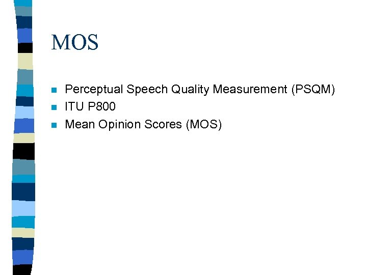 MOS n n n Perceptual Speech Quality Measurement (PSQM) ITU P 800 Mean Opinion