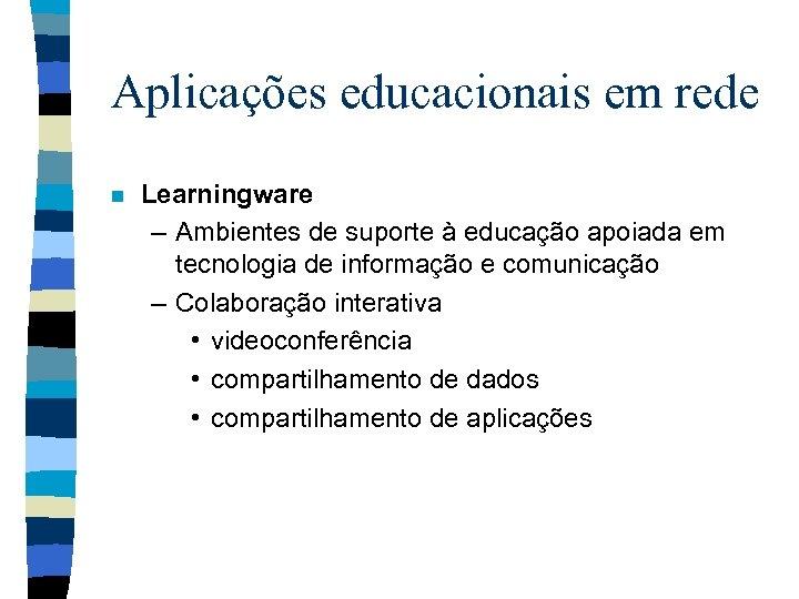 Aplicações educacionais em rede n Learningware – Ambientes de suporte à educação apoiada em