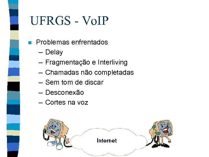 UFRGS - Vo. IP n Problemas enfrentados – Delay – Fragmentação e Interliving –