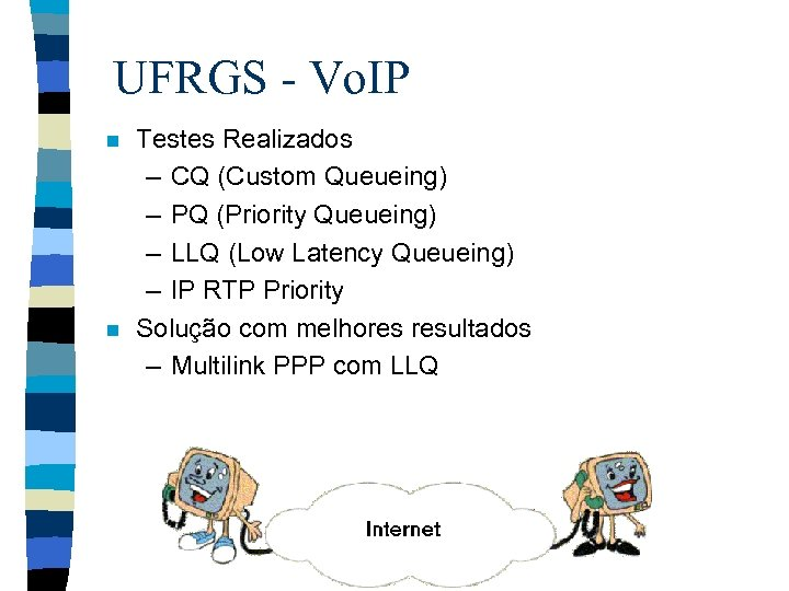 UFRGS - Vo. IP n n Testes Realizados – CQ (Custom Queueing) – PQ
