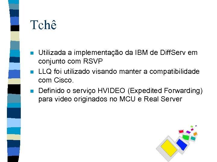 Tchê n n n Utilizada a implementação da IBM de Diff. Serv em conjunto