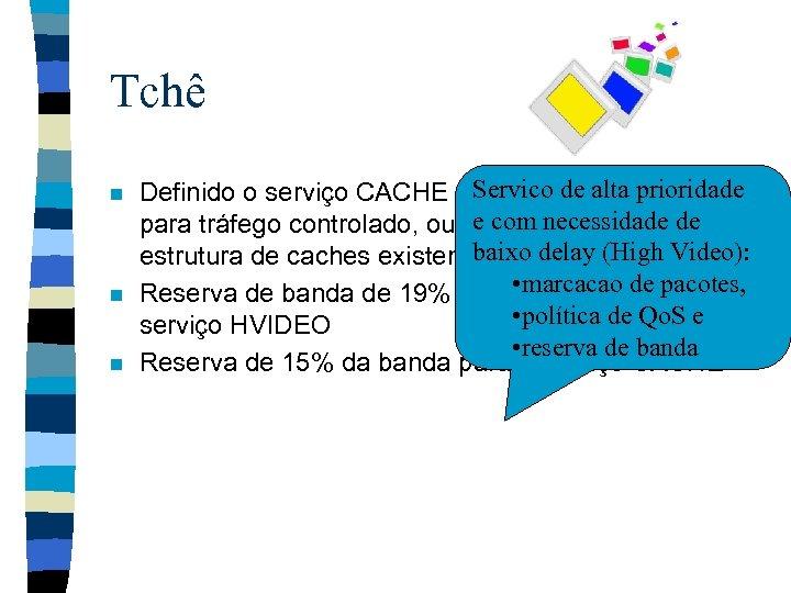 Tchê n n n Servico Forwarding) Definido o serviço CACHE (Assuredde alta prioridade e