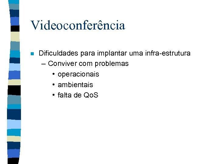 Videoconferência n Dificuldades para implantar uma infra-estrutura – Conviver com problemas • operacionais •