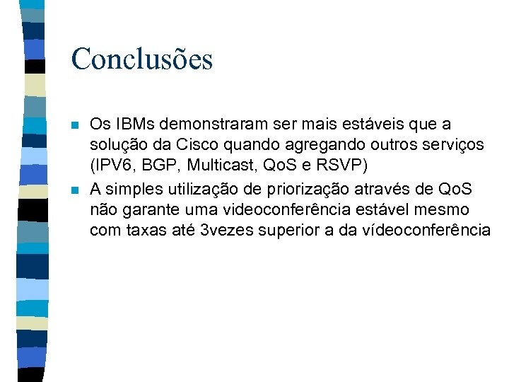 Conclusões n n Os IBMs demonstraram ser mais estáveis que a solução da Cisco