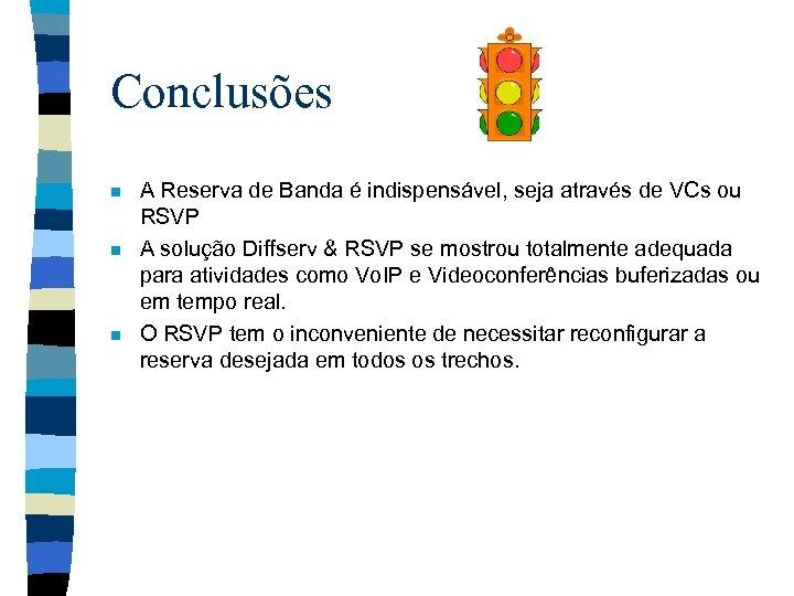 Conclusões n n n A Reserva de Banda é indispensável, seja através de VCs