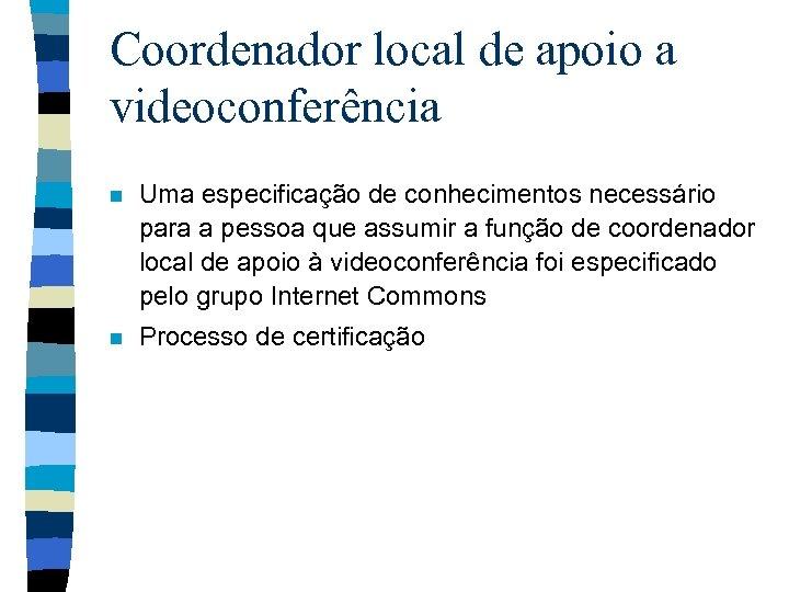 Coordenador local de apoio a videoconferência n Uma especificação de conhecimentos necessário para a