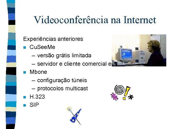 Videoconferência na Internet Experiências anteriores n Cu. See. Me – versão grátis limitada –