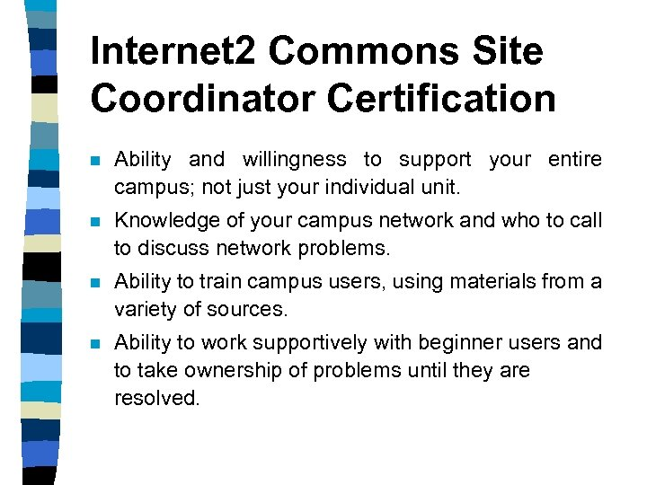 Internet 2 Commons Site Coordinator Certification n Ability and willingness to support your entire