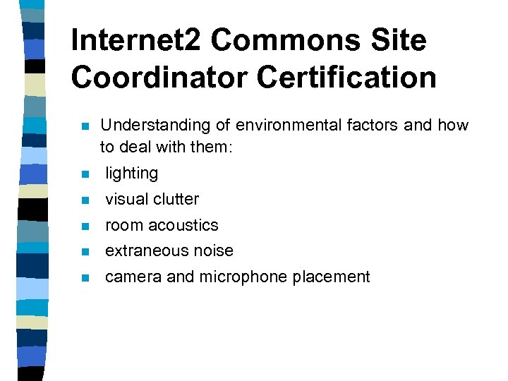 Internet 2 Commons Site Coordinator Certification n Understanding of environmental factors and how to