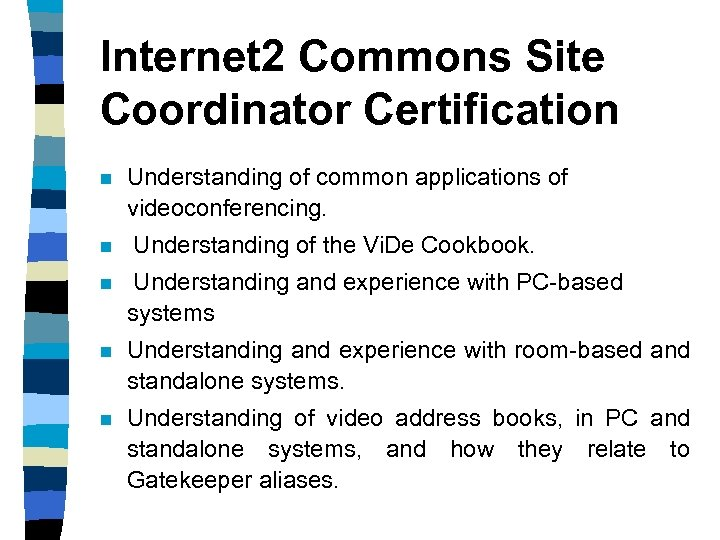 Internet 2 Commons Site Coordinator Certification n n Understanding of common applications of videoconferencing.