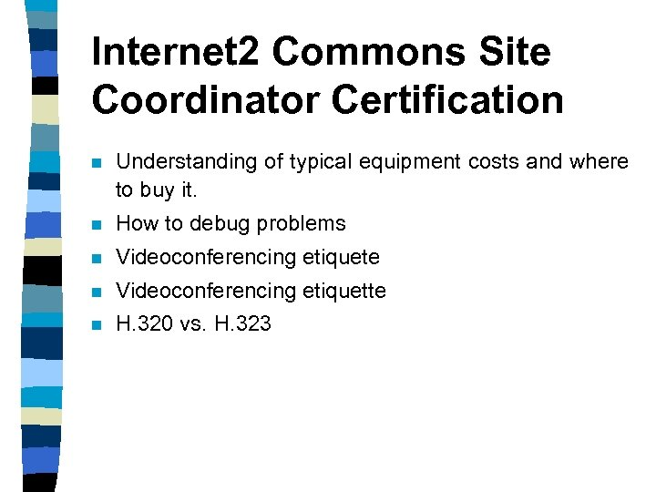 Internet 2 Commons Site Coordinator Certification n Understanding of typical equipment costs and where