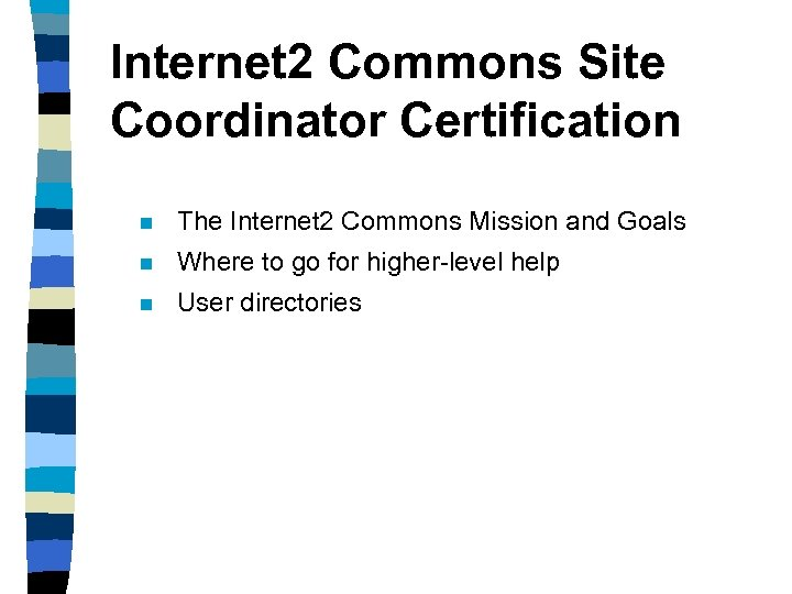 Internet 2 Commons Site Coordinator Certification n The Internet 2 Commons Mission and Goals
