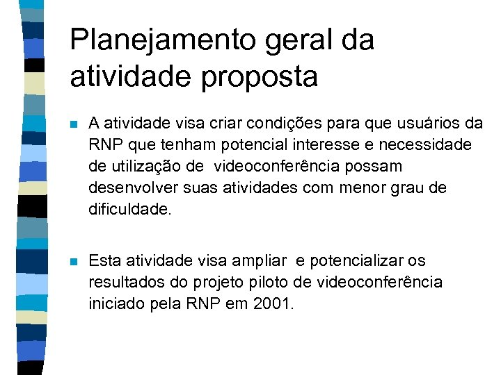Planejamento geral da atividade proposta n A atividade visa criar condições para que usuários